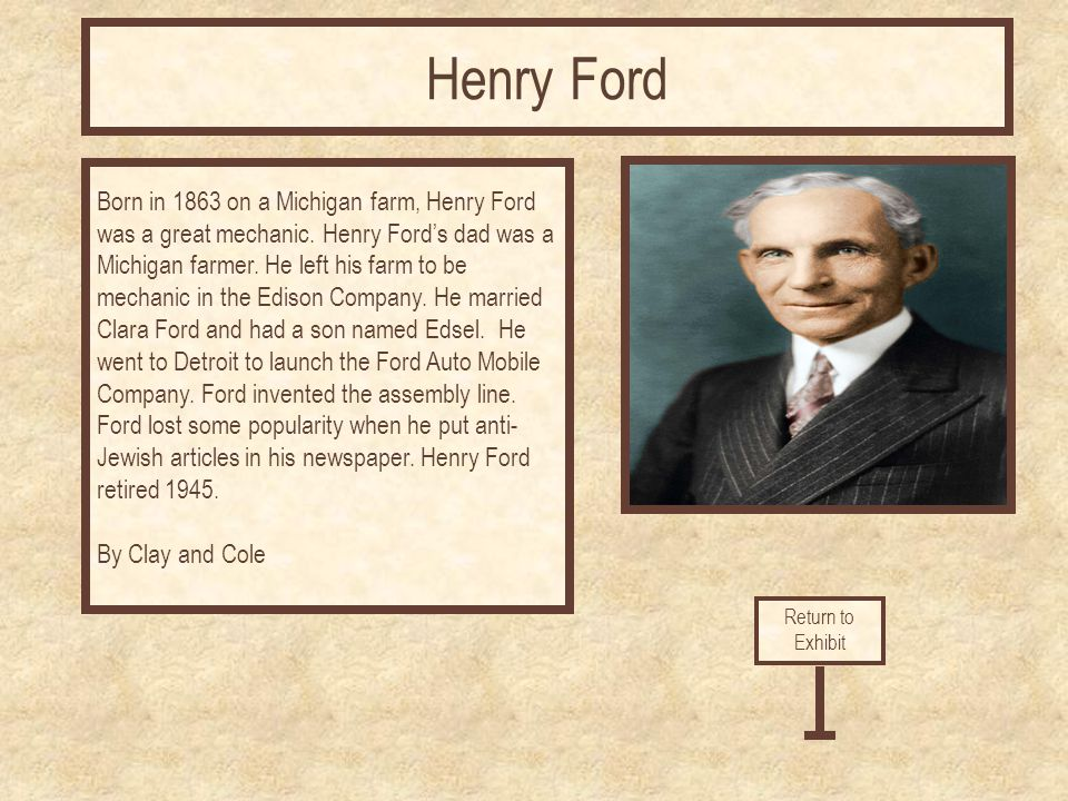 Born in 1863 on a Michigan farm, Henry Ford was a great mechanic.