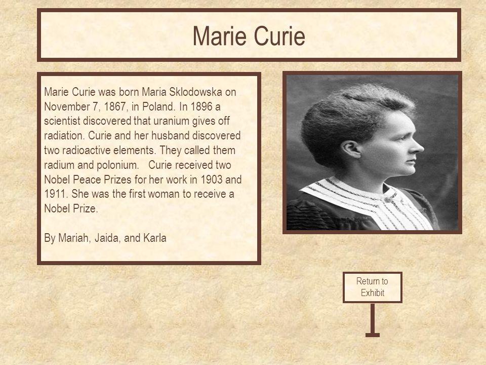 Marie Curie was born Maria Sklodowska on November 7, 1867, in Poland.