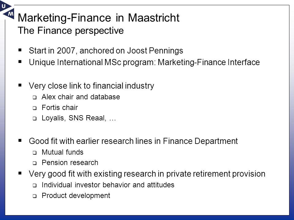 Marketing-Finance in Maastricht The Finance perspective  Start in 2007, anchored on Joost Pennings  Unique International MSc program: Marketing-Fina