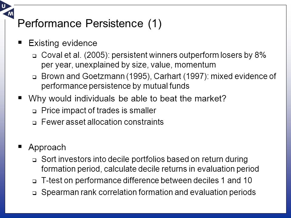 Performance Persistence (1)  Existing evidence  Coval et al. (2005): persistent winners outperform losers by 8% per year, unexplained by size, value