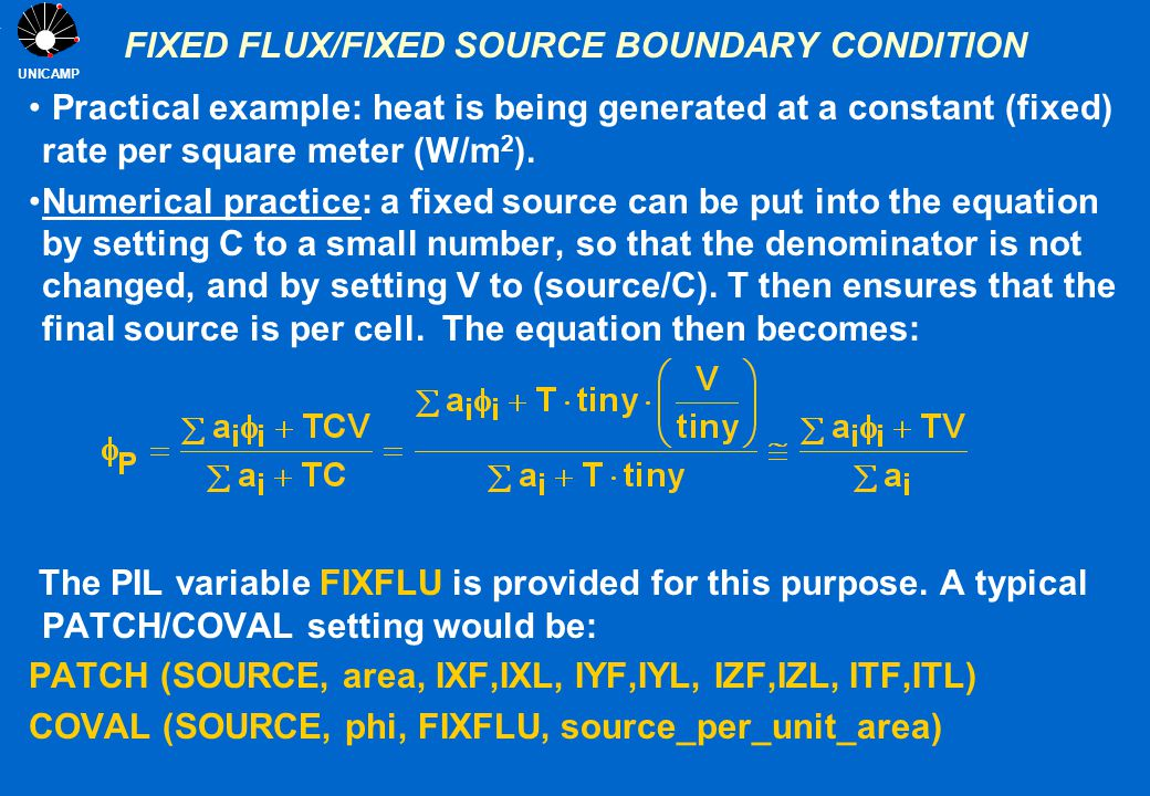 UNICAMP FIXED FLUX/FIXED SOURCE BOUNDARY CONDITION Practical example: heat is being generated at a constant (fixed) rate per square meter (W/m 2 ). Nu