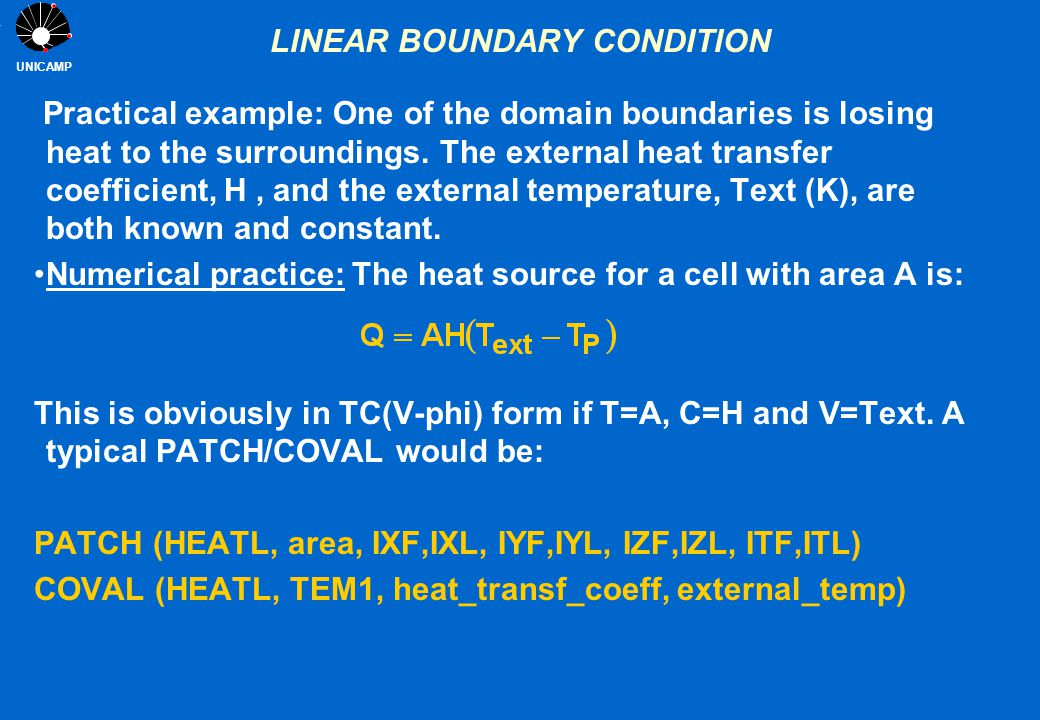 UNICAMP LINEAR BOUNDARY CONDITION Practical example: One of the domain boundaries is losing heat to the surroundings. The external heat transfer coeff