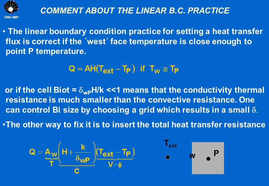 UNICAMP COMMENT ABOUT THE LINEAR B.C. PRACTICE The linear boundary condition practice for setting a heat transfer flux is correct if the ´west´ face t