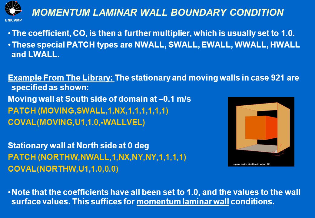 UNICAMP MOMENTUM LAMINAR WALL BOUNDARY CONDITION The coefficient, CO, is then a further multiplier, which is usually set to 1.0. These special PATCH t