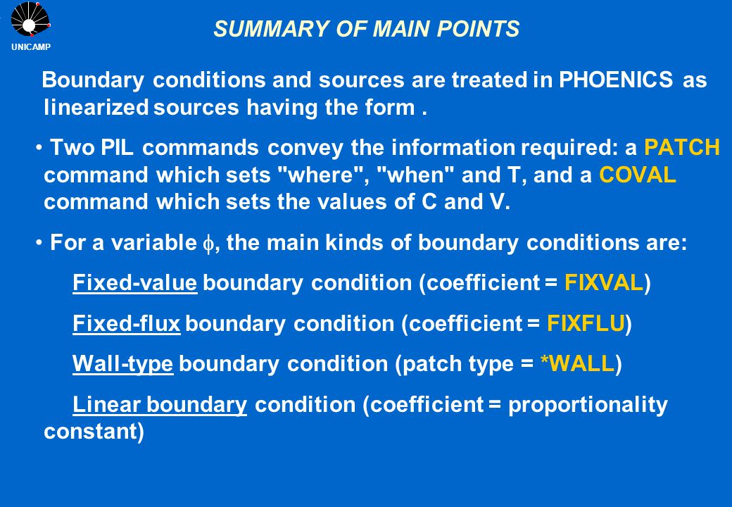 UNICAMP SUMMARY OF MAIN POINTS Boundary conditions and sources are treated in PHOENICS as linearized sources having the form. Two PIL commands convey