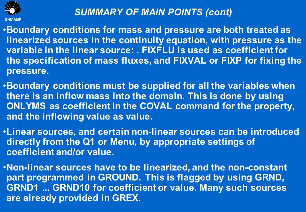 UNICAMP SUMMARY OF MAIN POINTS (cont) Boundary conditions for mass and pressure are both treated as linearized sources in the continuity equation, wit