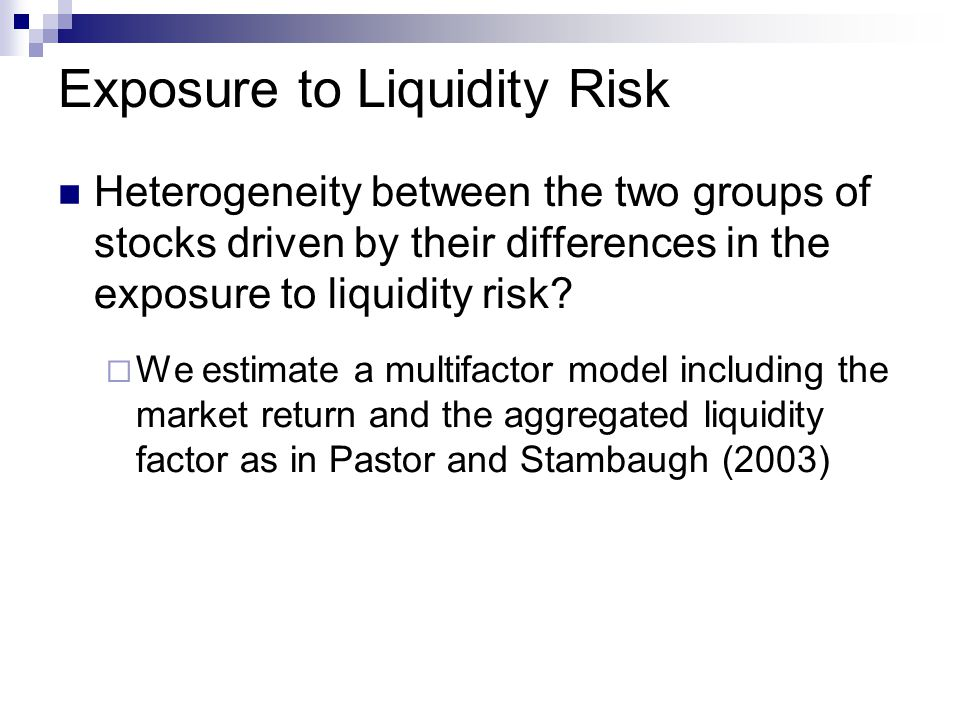 Exposure to Liquidity Risk Heterogeneity between the two groups of stocks driven by their differences in the exposure to liquidity risk.