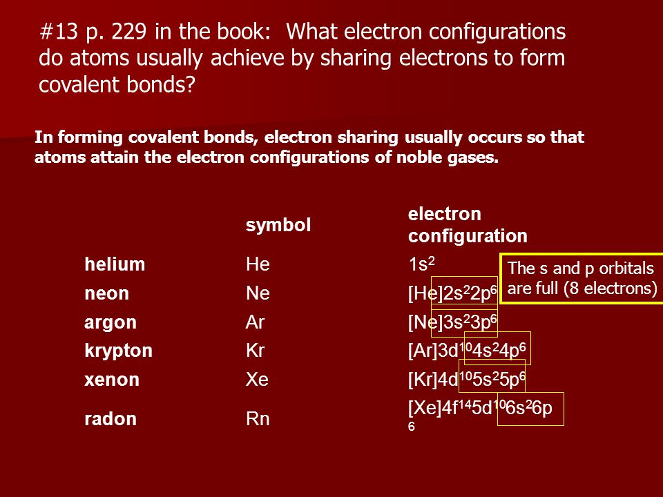 #13 p. 229 in the book: What electron configurations do atoms usually achieve by sharing electrons to form covalent bonds? In forming covalent bonds,