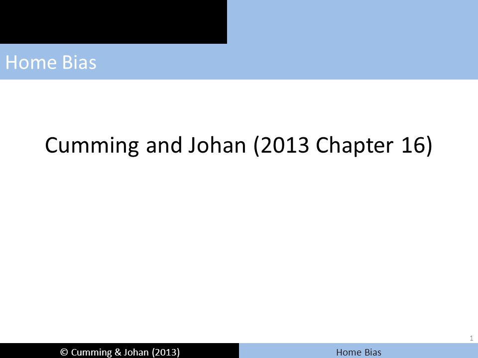 © Cumming & Johan (2013) Home Bias Chapter Objectives Introduction Hypotheses Data Empirical Tests Conclusions Theorize a number of hypotheses in this chapter pertaining local bias in venture capital investments.