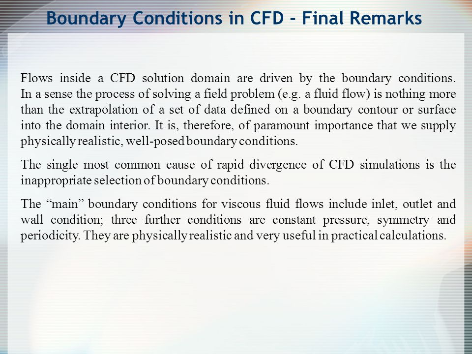 Flows inside a CFD solution domain are driven by the boundary conditions. In a sense the process of solving a field problem (e.g. a fluid flow) is not