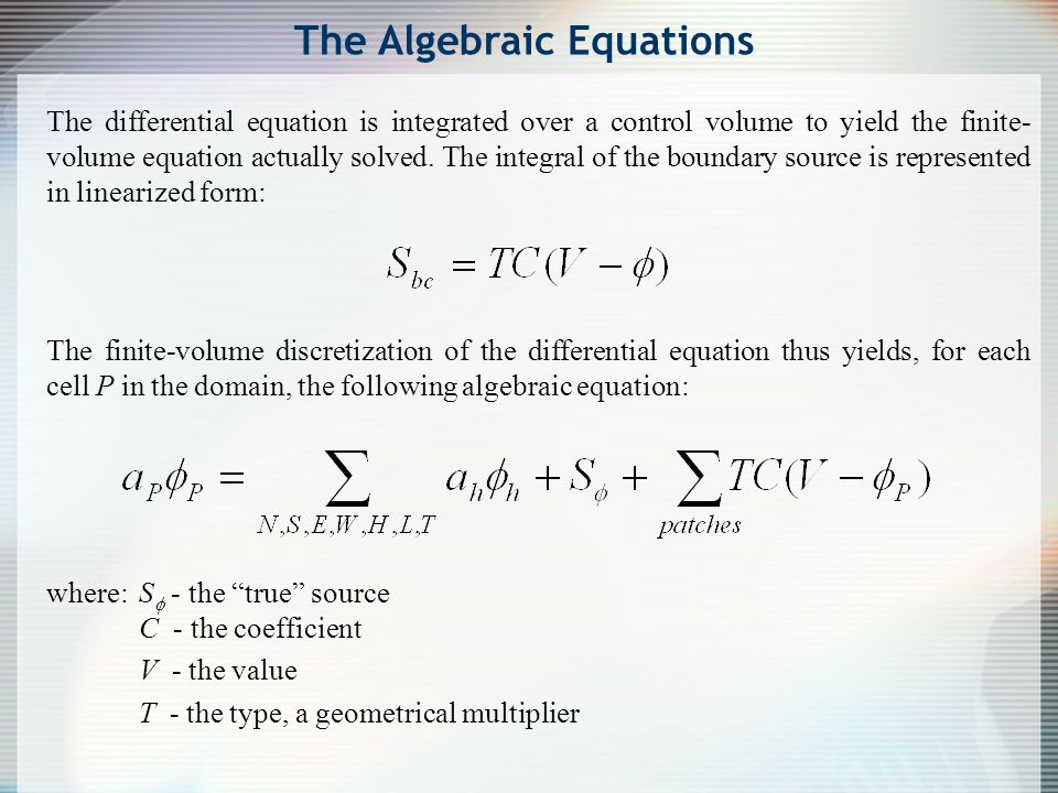 The differential equation is integrated over a control volume to yield the finite- volume equation actually solved. The integral of the boundary sourc