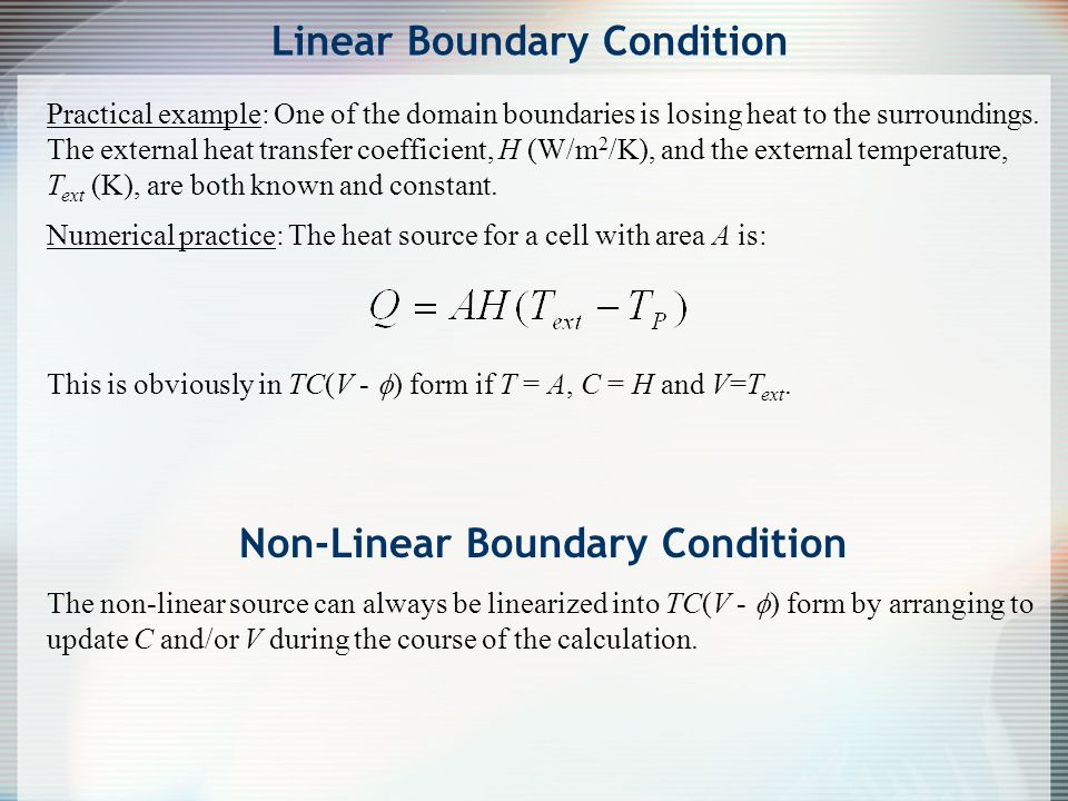 Practical example: One of the domain boundaries is losing heat to the surroundings. The external heat transfer coefficient, H (W/m 2 /K), and the exte