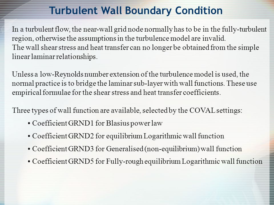 In a turbulent flow, the near-wall grid node normally has to be in the fully-turbulent region, otherwise the assumptions in the turbulence model are i