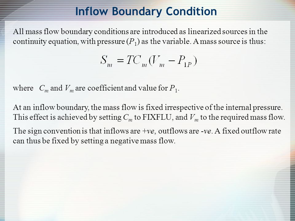 All mass flow boundary conditions are introduced as linearized sources in the continuity equation, with pressure (P 1 ) as the variable. A mass source