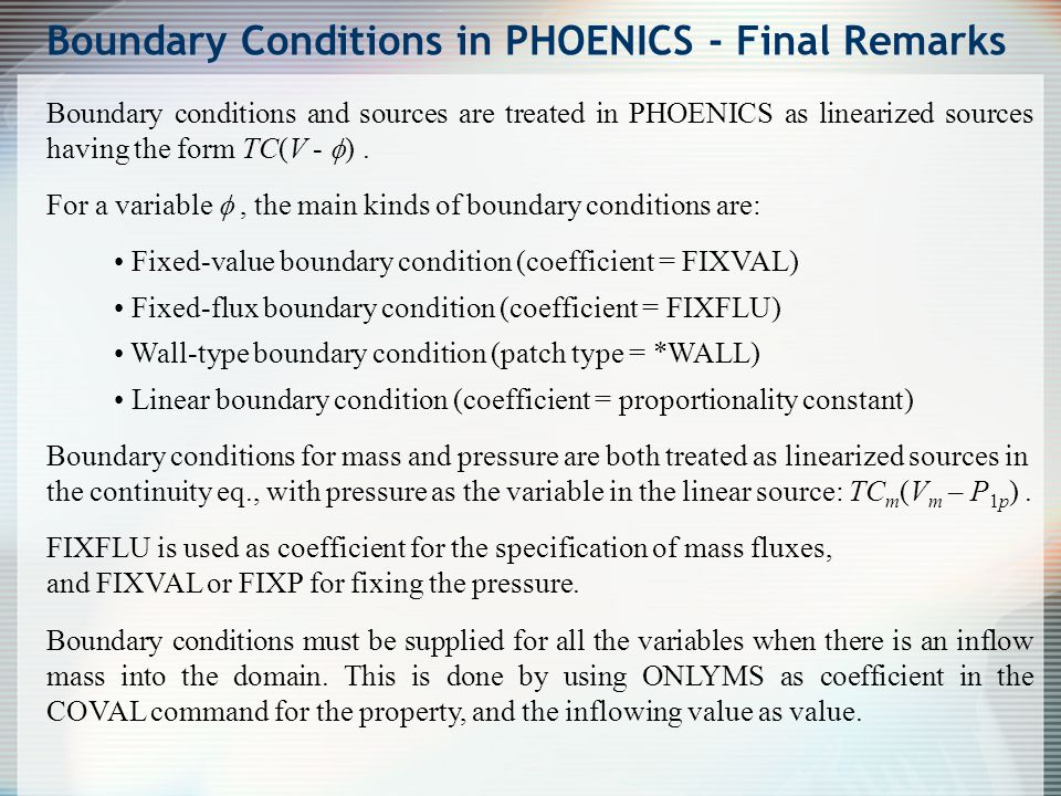 Boundary conditions and sources are treated in PHOENICS as linearized sources having the form TC(V -  ). For a variable , the main kinds of boundary