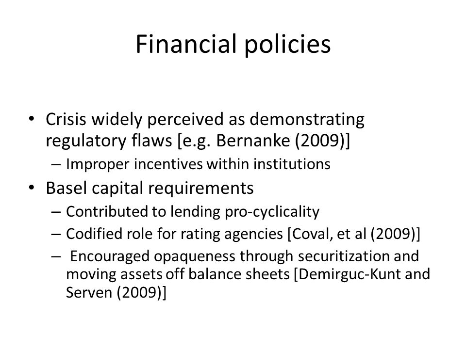 Financial policies Crisis widely perceived as demonstrating regulatory flaws [e.g.