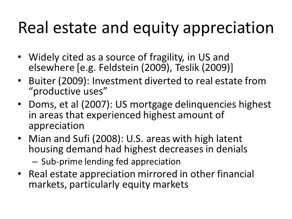 Real estate and equity appreciation Widely cited as a source of fragility, in US and elsewhere [e.g.