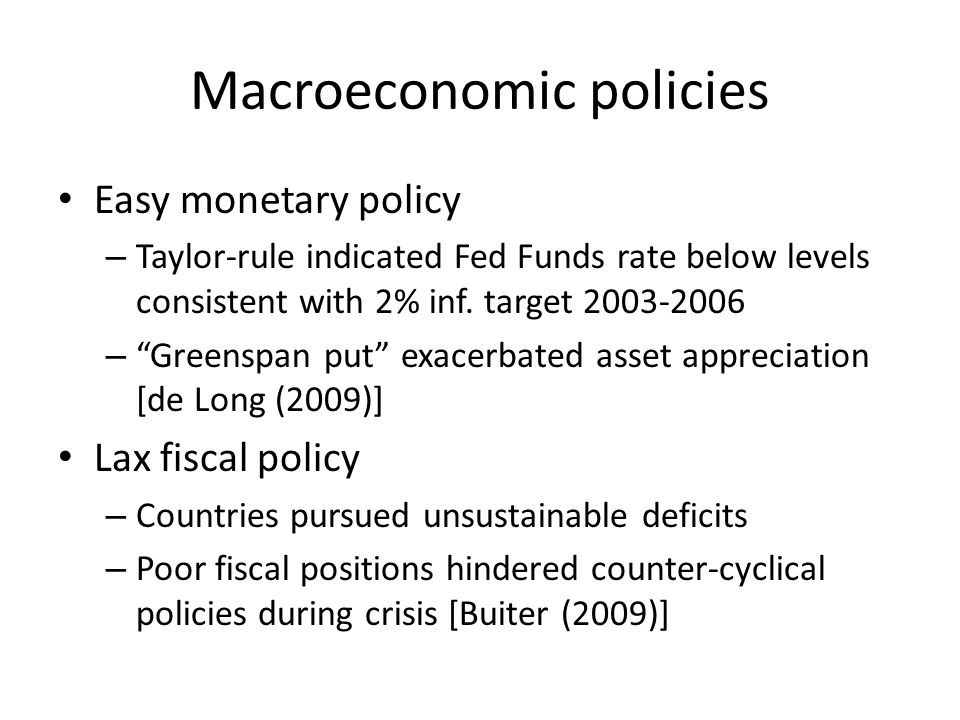 Macroeconomic policies Easy monetary policy – Taylor-rule indicated Fed Funds rate below levels consistent with 2% inf.