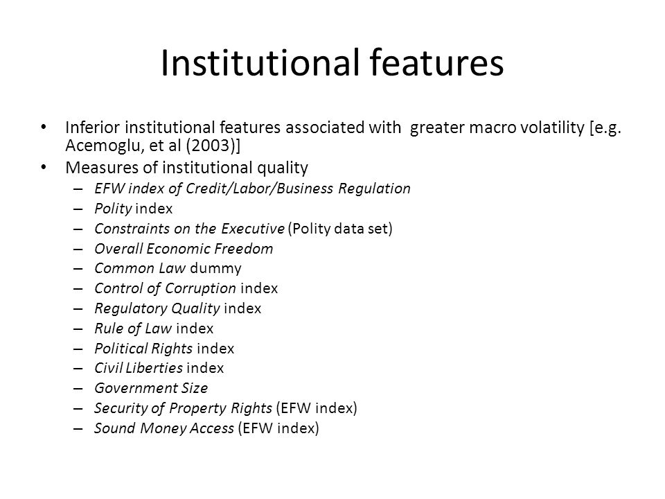Institutional features Inferior institutional features associated with greater macro volatility [e.g.
