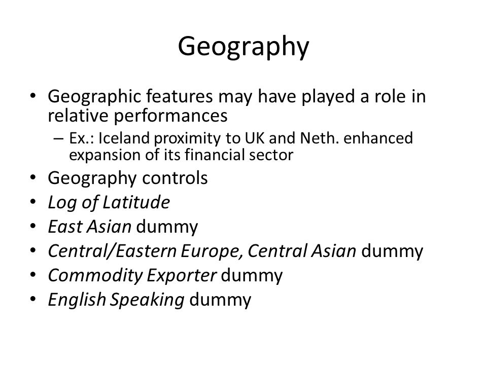 Geography Geographic features may have played a role in relative performances – Ex.: Iceland proximity to UK and Neth.