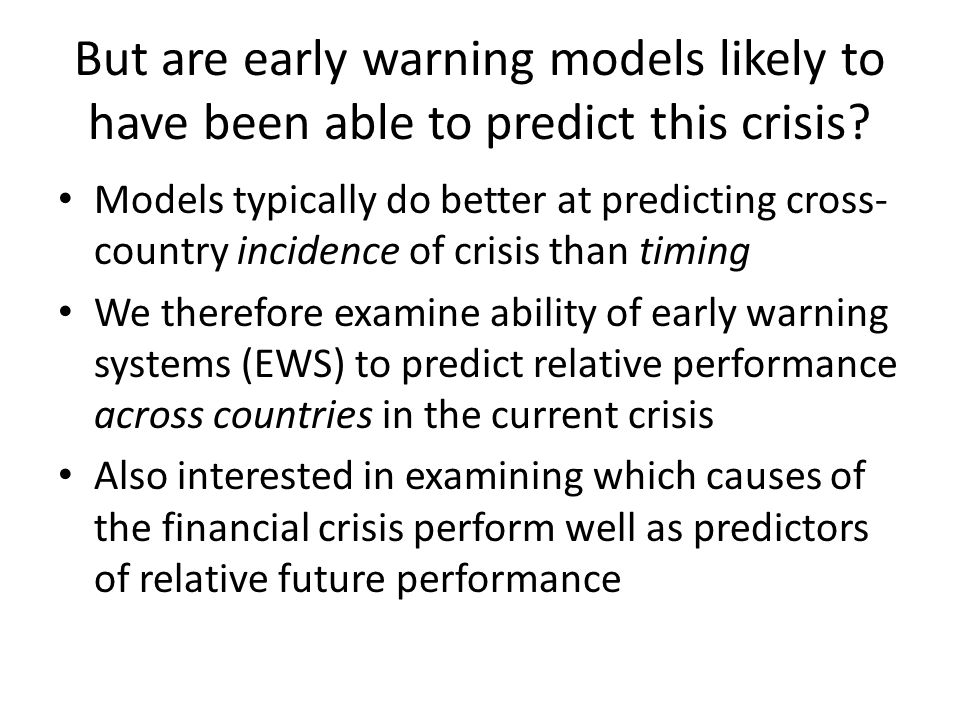 But are early warning models likely to have been able to predict this crisis.