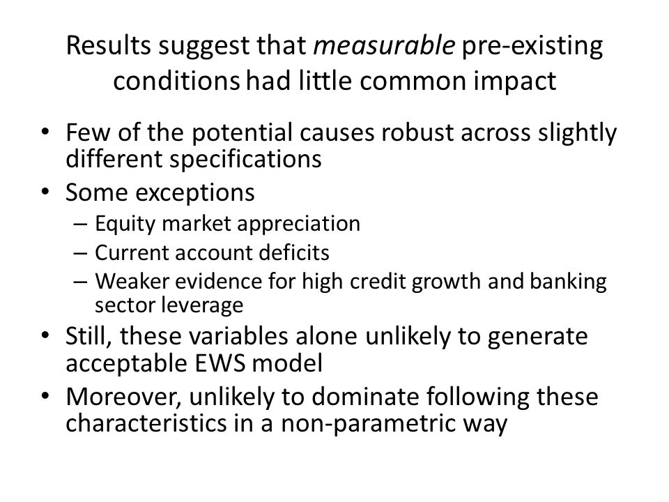 Results suggest that measurable pre-existing conditions had little common impact Few of the potential causes robust across slightly different specific