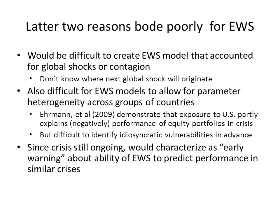Latter two reasons bode poorly for EWS Would be difficult to create EWS model that accounted for global shocks or contagion Don't know where next glob