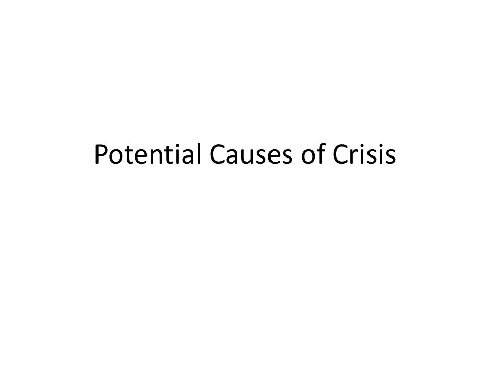 Potential Causes of Crisis