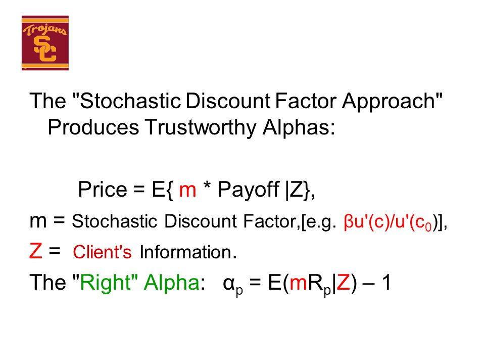 The Stochastic Discount Factor Approach Produces Trustworthy Alphas: Price = E{ m * Payoff |Z}, m = Stochastic Discount Factor,[e.g.