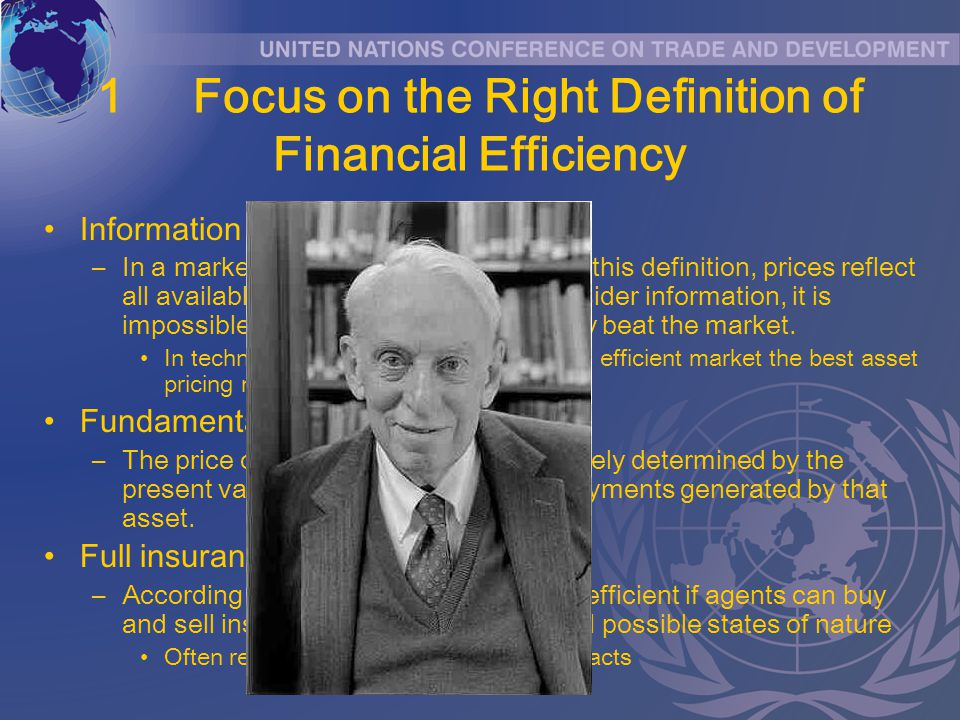 1Focus on the Right Definition of Financial Efficiency Information arbitrage efficiency –In a market that is efficient according to this definition, prices reflect all available information and, without insider information, it is impossible to earn return that constantly beat the market.