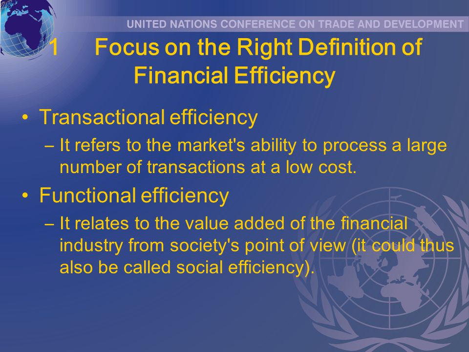 1Focus on the Right Definition of Financial Efficiency Transactional efficiency –It refers to the market s ability to process a large number of transactions at a low cost.