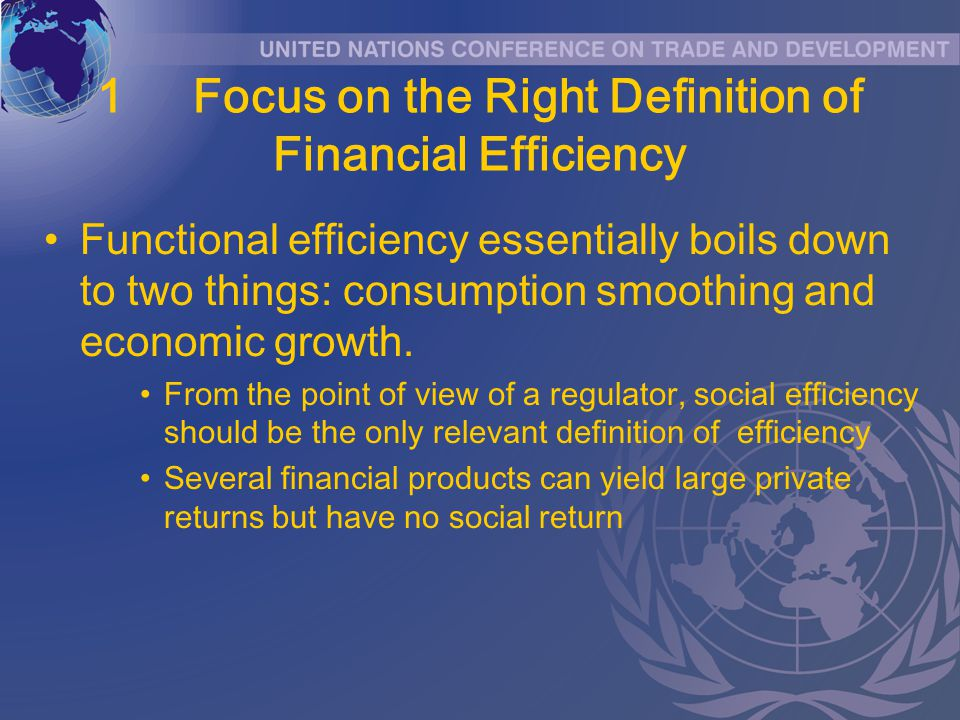 1Focus on the Right Definition of Financial Efficiency Functional efficiency essentially boils down to two things: consumption smoothing and economic growth.