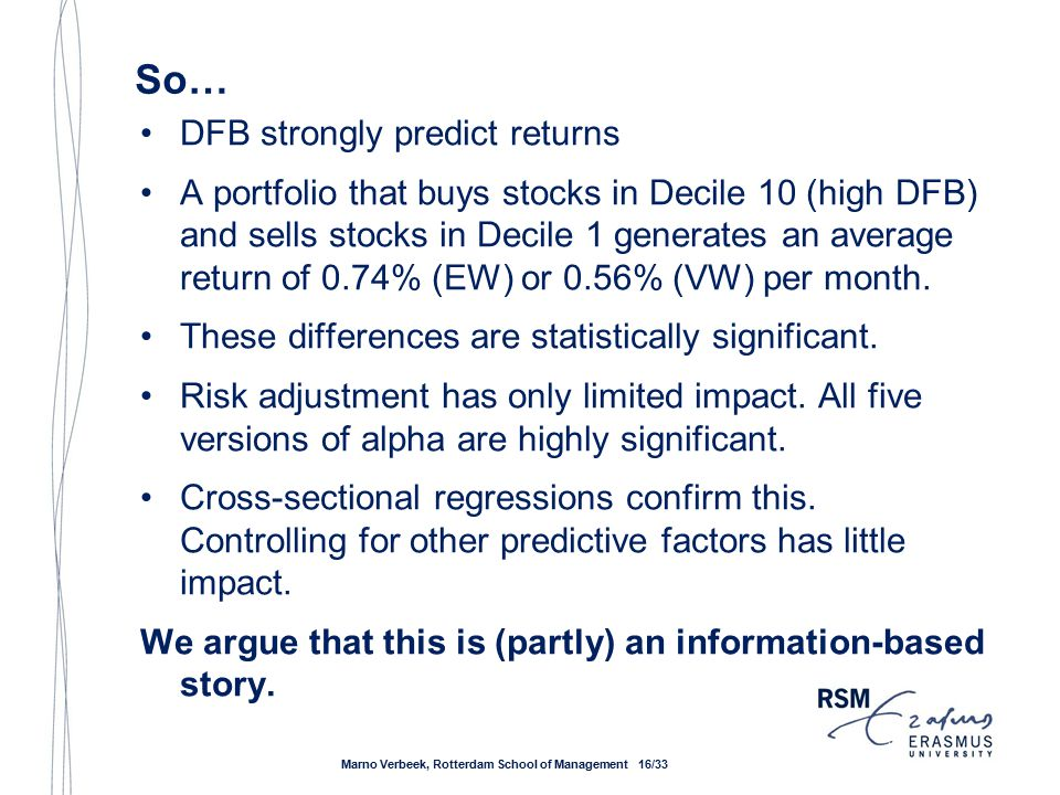 So… DFB strongly predict returns A portfolio that buys stocks in Decile 10 (high DFB) and sells stocks in Decile 1 generates an average return of 0.74% (EW) or 0.56% (VW) per month.