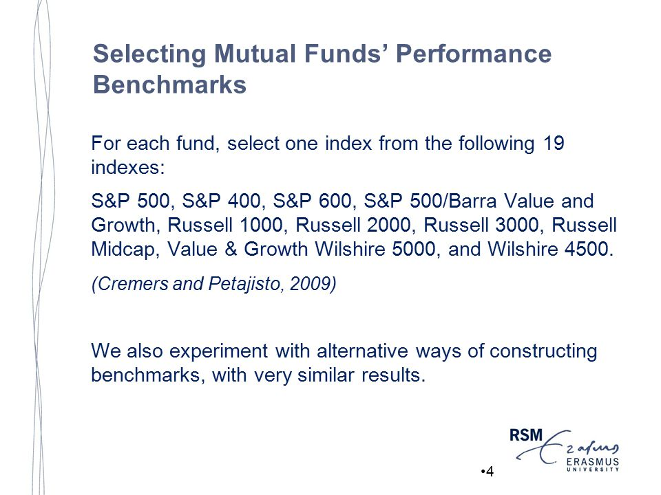 Selecting Mutual Funds' Performance Benchmarks For each fund, select one index from the following 19 indexes: S&P 500, S&P 400, S&P 600, S&P 500/Barra Value and Growth, Russell 1000, Russell 2000, Russell 3000, Russell Midcap, Value & Growth Wilshire 5000, and Wilshire 4500.