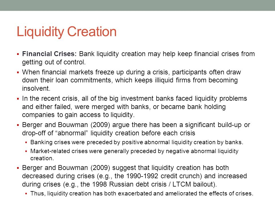 Liquidity Creation  Financial Crises: Bank liquidity creation may help keep financial crises from getting out of control.  When financial markets fr