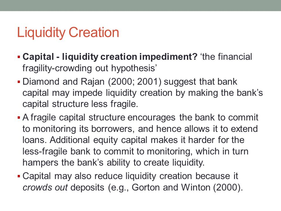 Liquidity Creation  Capital - liquidity creation impediment? 'the financial fragility-crowding out hypothesis'  Diamond and Rajan (2000; 2001) sugge