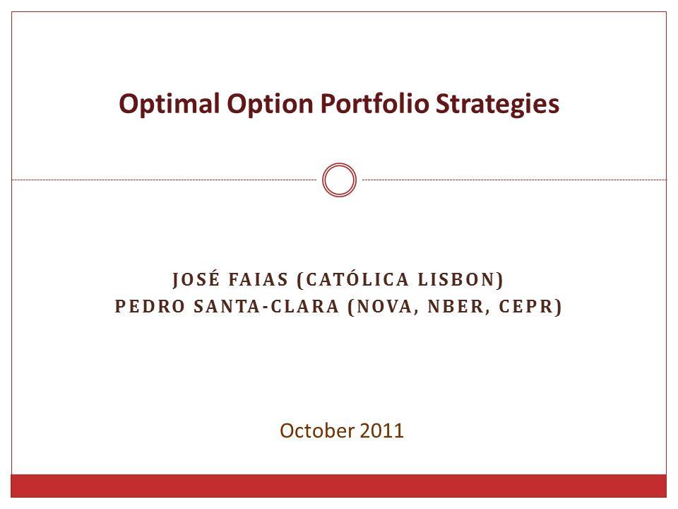 JOSÉ FAIAS (CATÓLICA LISBON) PEDRO SANTA-CLARA (NOVA, NBER, CEPR) Optimal Option Portfolio Strategies October 2011