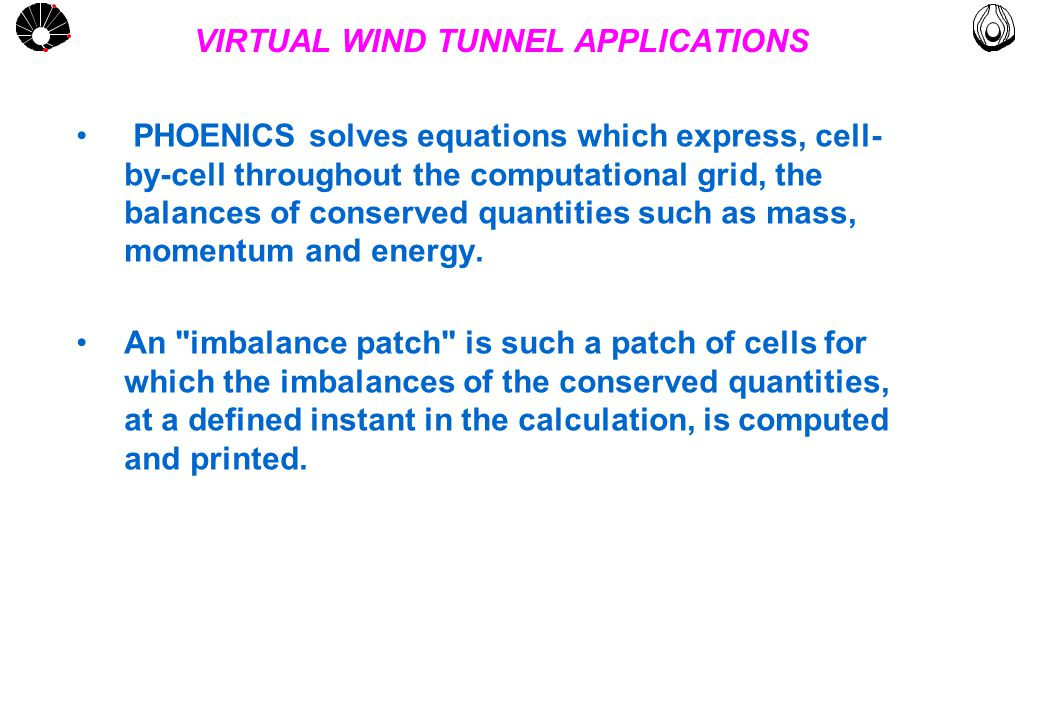MULTLAB FEM-UNICAMP UNICAMP VIRTUAL WIND TUNNEL APPLICATIONS PHOENICS solves equations which express, cell- by-cell throughout the computational grid, the balances of conserved quantities such as mass, momentum and energy.
