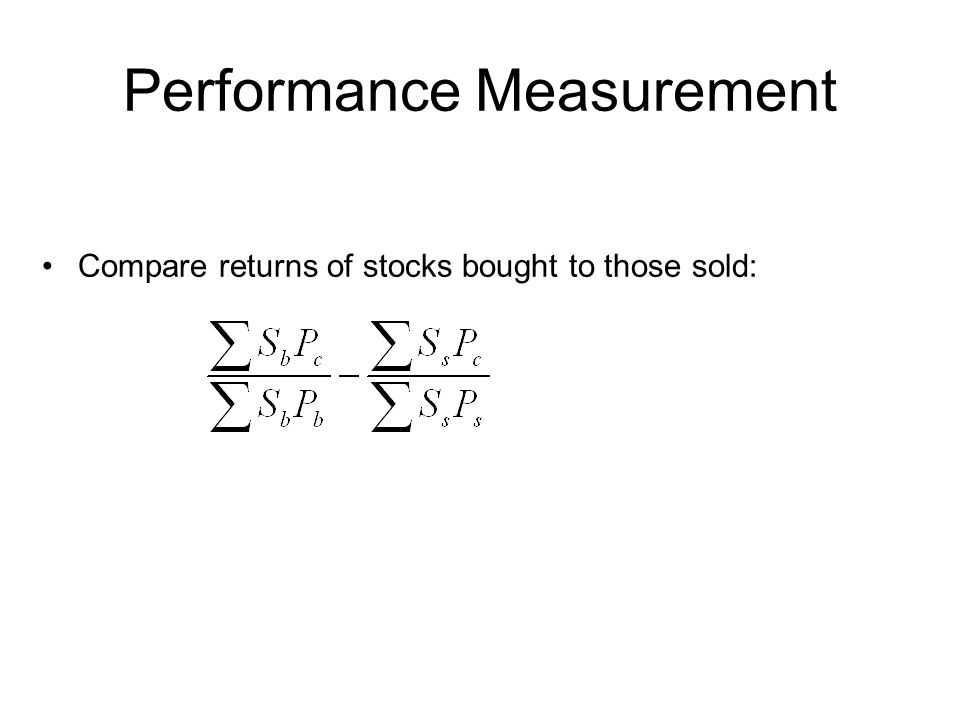 Performance Measurement Compare returns of stocks bought to those sold: