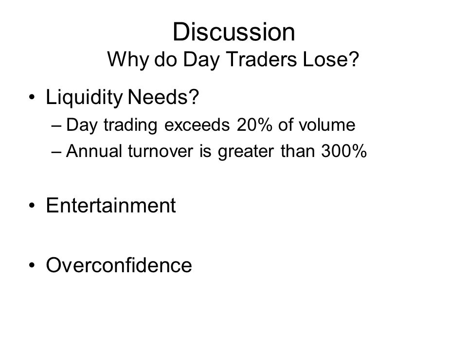 Discussion Why do Day Traders Lose. Liquidity Needs.