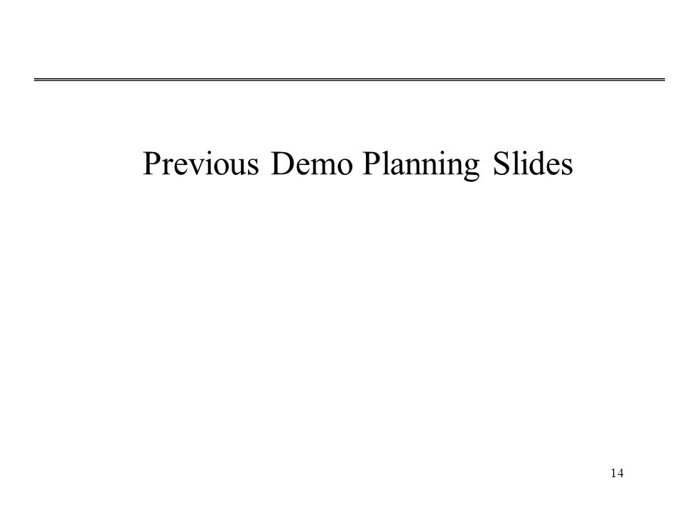 Previous Demo Planning Slides 14