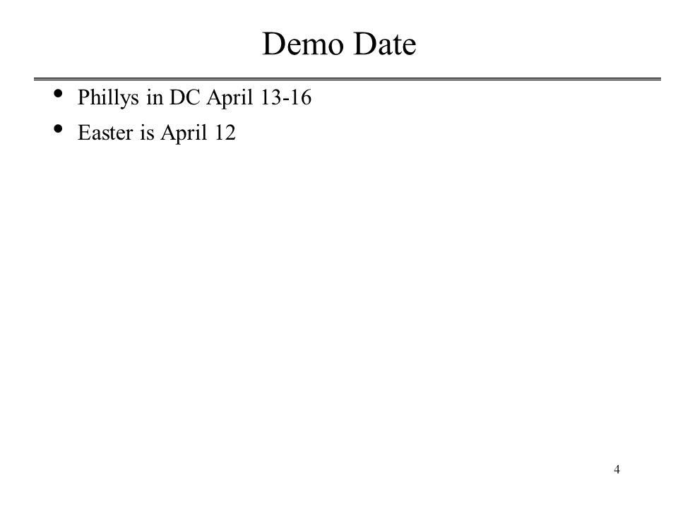Demo Date Phillys in DC April 13-16 Easter is April 12 4