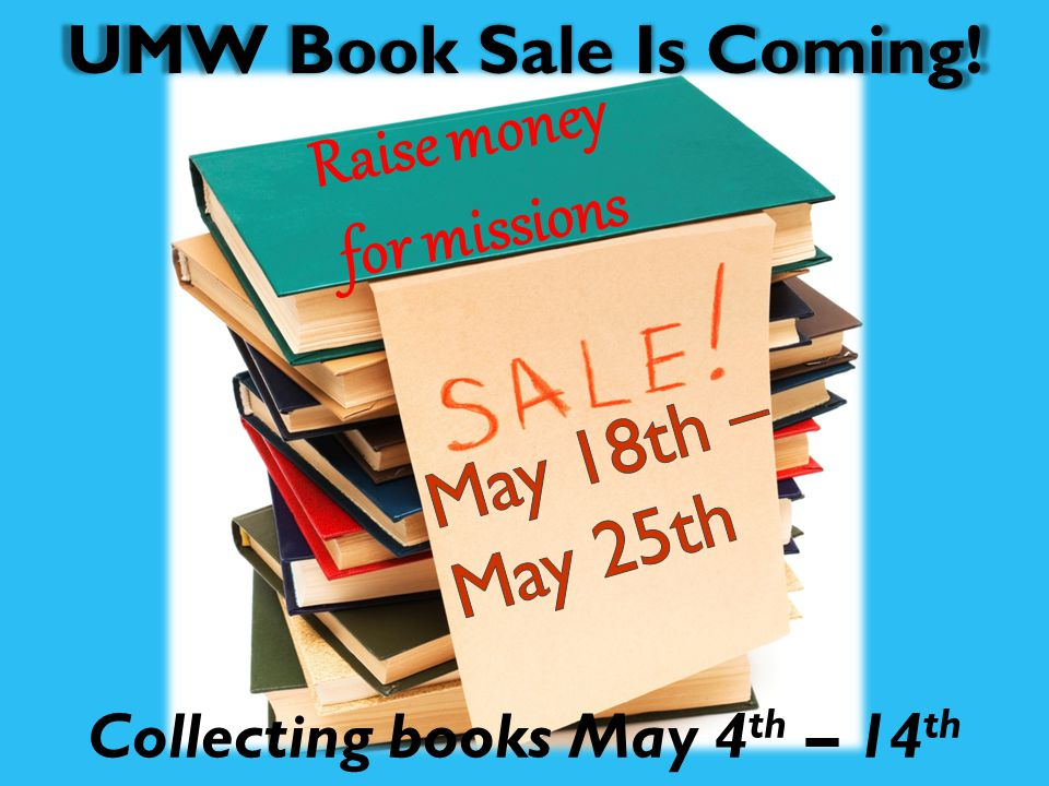 UMW Book Sale Is Coming! Raise money for missions Collecting books May 4 th – 14 th