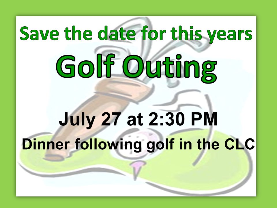 July 27 at 2:30 PM Dinner following golf in the CLC