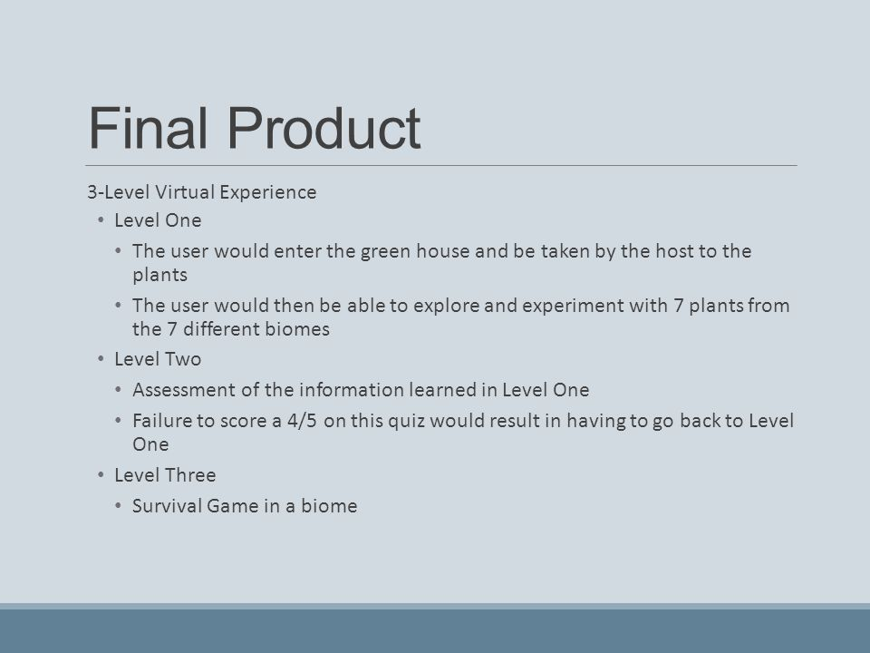 Final Product 3-Level Virtual Experience Level One The user would enter the green house and be taken by the host to the plants The user would then be