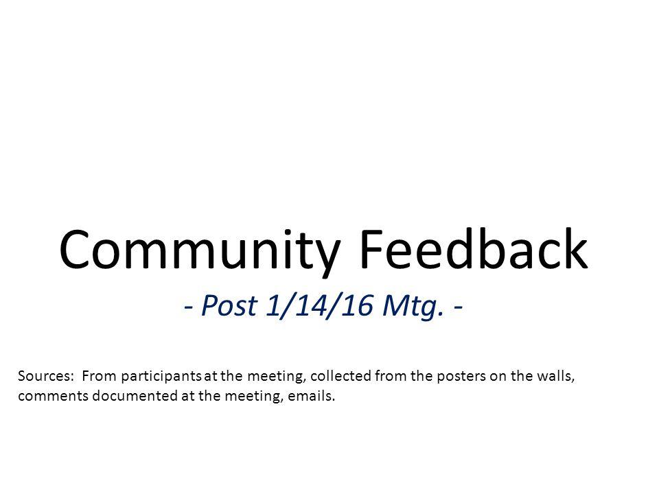 Community Feedback - Post 1/14/16 Mtg.