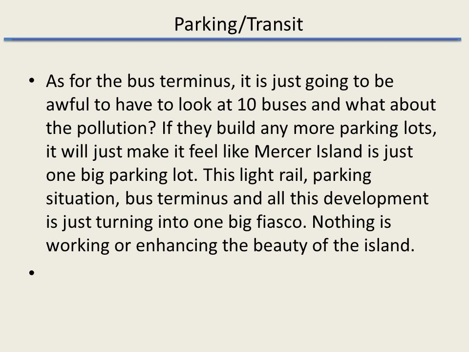 Parking/Transit As for the bus terminus, it is just going to be awful to have to look at 10 buses and what about the pollution.