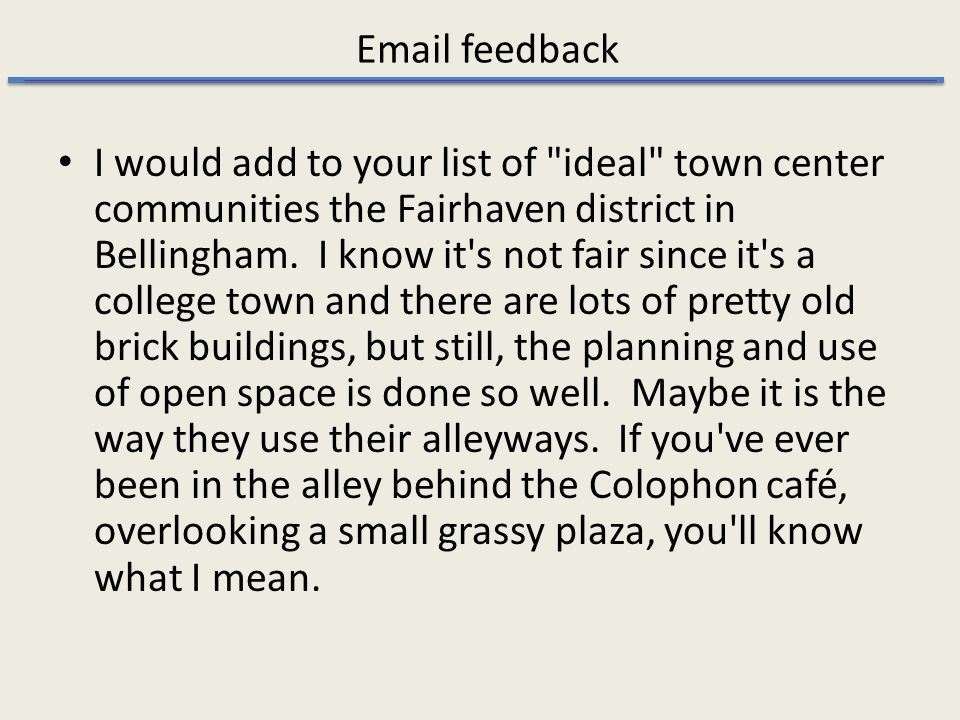 Email feedback I would add to your list of ideal town center communities the Fairhaven district in Bellingham.