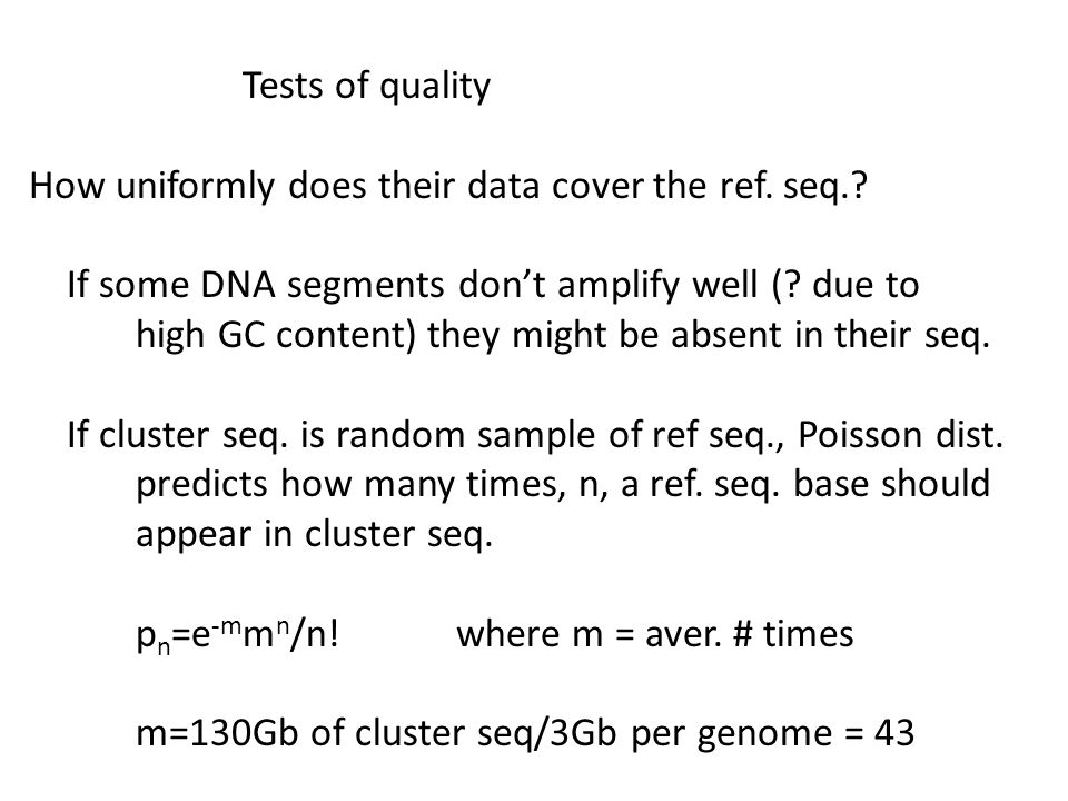 Tests of quality How uniformly does their data cover the ref. seq.? If some DNA segments don't amplify well (? due to high GC content) they might be a