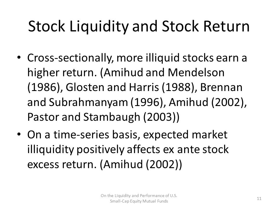Stock Liquidity and Stock Return Cross-sectionally, more illiquid stocks earn a higher return. (Amihud and Mendelson (1986), Glosten and Harris (1988)